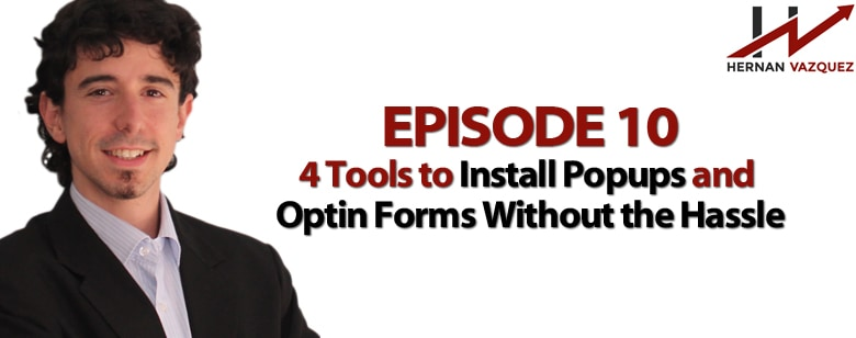 Episode 10 - 4 Tools To Implement Optin Forms And Popups Hassle Free