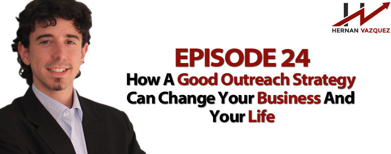Episode 24 How a Good Outreach Strategy can Change your Business and your Life?