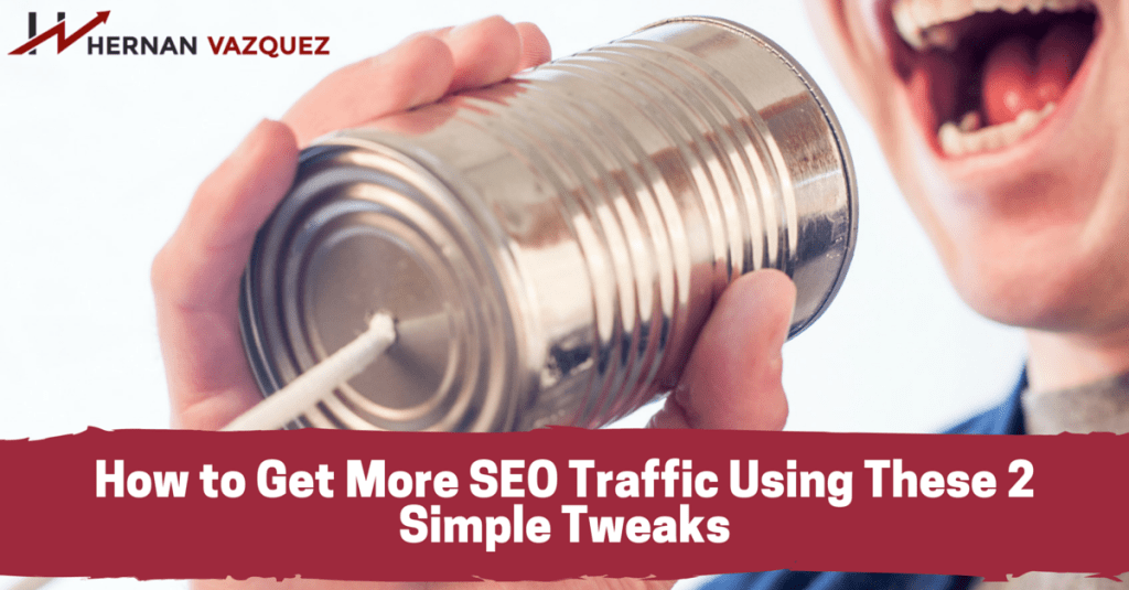 How to Get More SEO Traffic Using These 2 Simple Tweaks