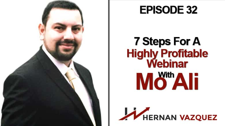 Episode 32 - 7 Steps For A Highly Profitable Webinar With Mo Ali