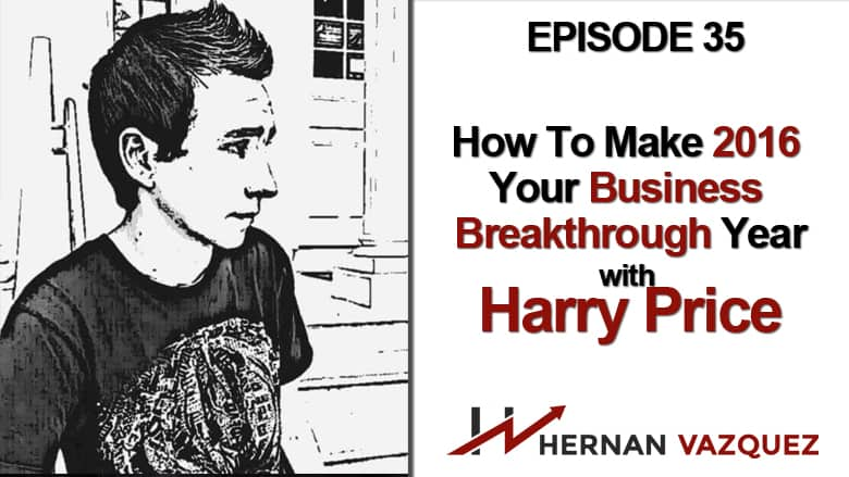 Episode 35 - How To Make 2016 Your Business Breakthrough Year with Harry Price
