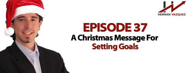 Episode 37 - A Christmas Message For Setting Goals