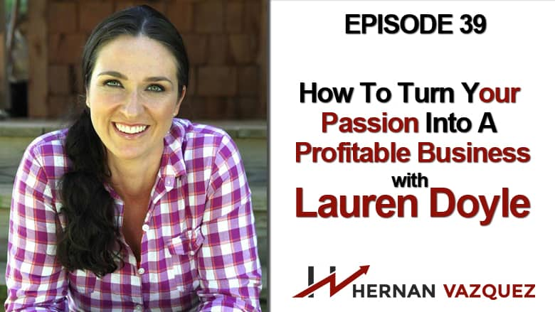 Episode 39 - How To Turn Your Passion Into A Profitable Business With Lauren Doyle
