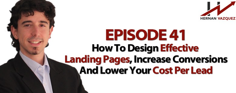 Episode 41 - How To Design Effective Landing Pages And Increase Conversions