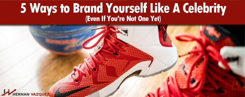 5 Effective Ways to Brand Yourself And Look Like a Celebrity