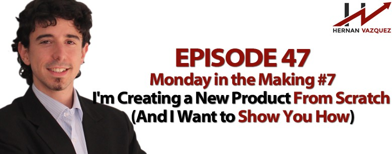 Episode 47 - Monday In The Making #7 - I'm Creating A Product From Scratch