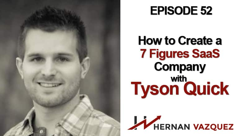 Episode 52 - How To Grow A Company To 7 Figures With Tyson Quick